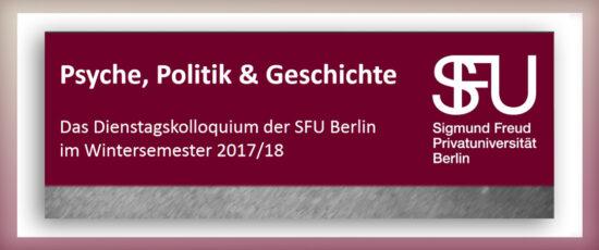 """PSY   Dienstagskolloquium im WS 2017/18: """"Psyche, Politik & Geschichte"""""""